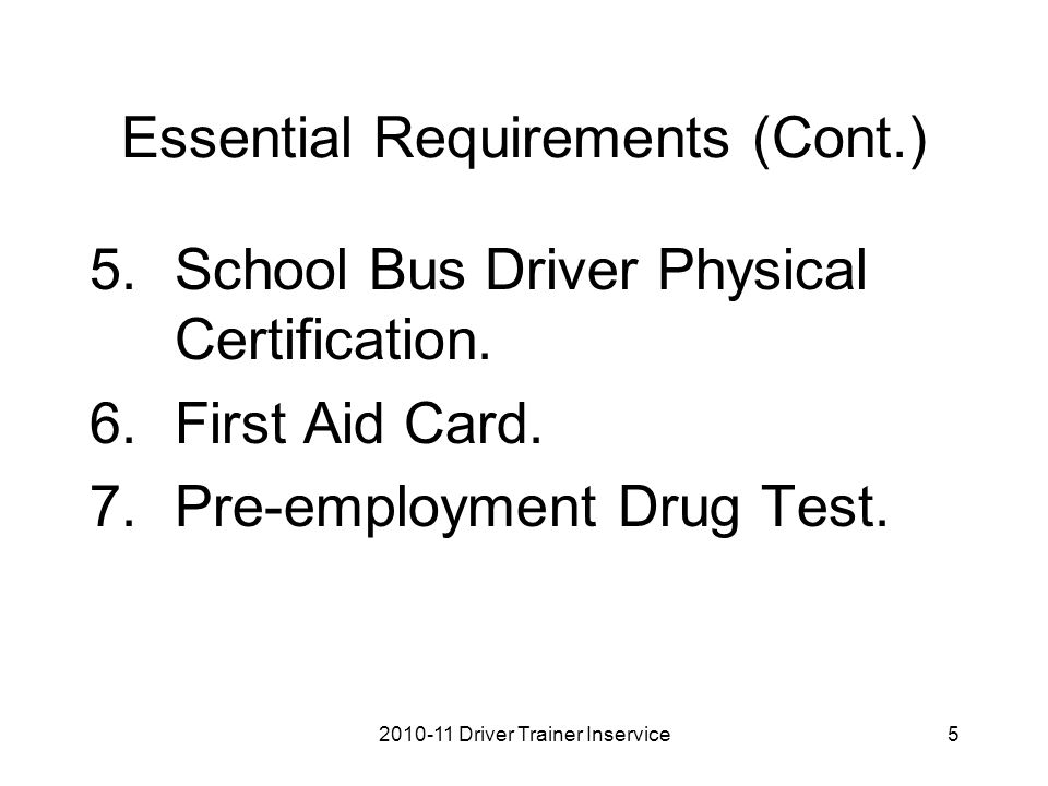 Essential Requirements (Cont.) 5.School Bus Driver Physical Certification.
