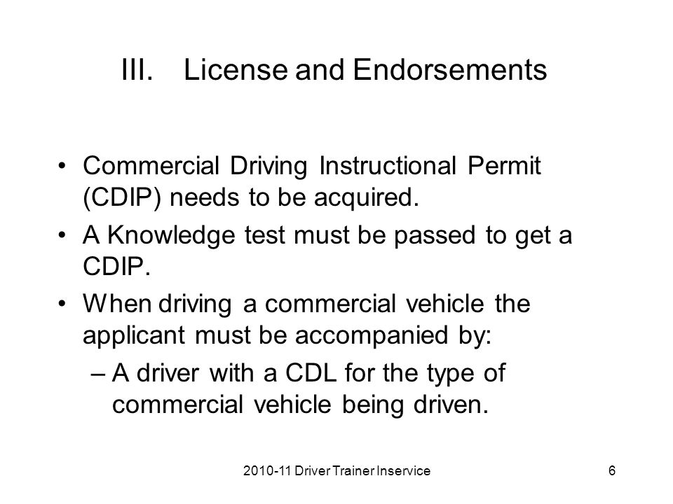 III.License and Endorsements Commercial Driving Instructional Permit (CDIP) needs to be acquired.