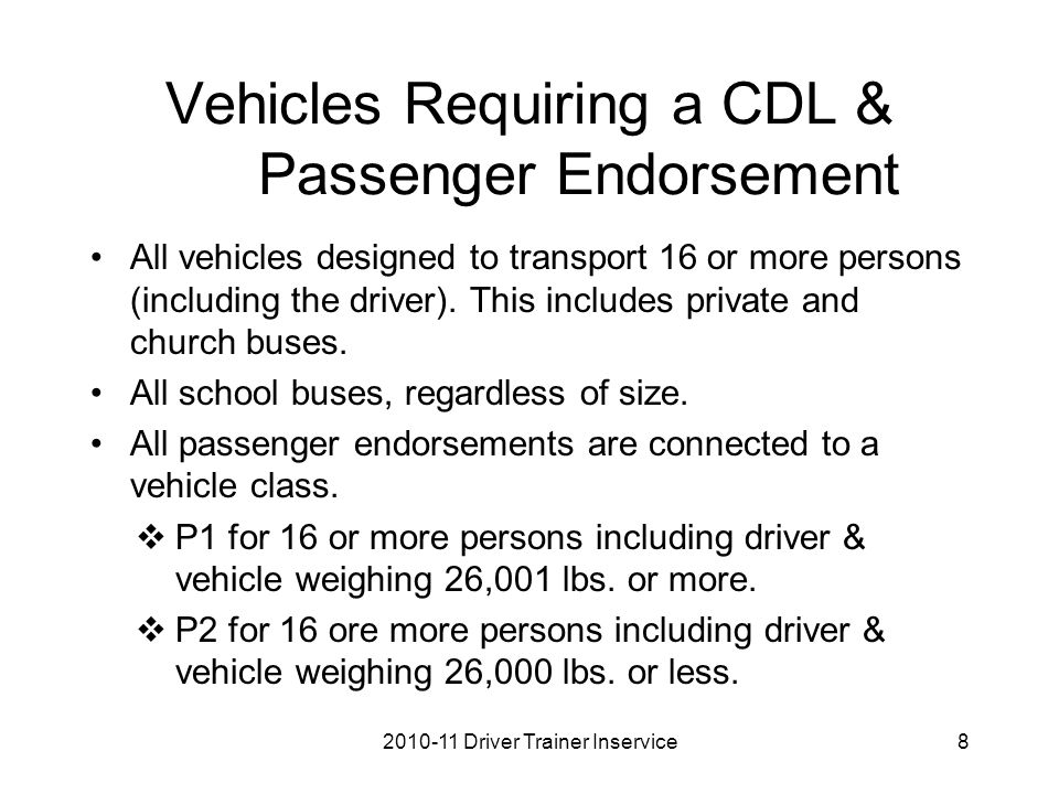 Vehicles Requiring a CDL & Passenger Endorsement All vehicles designed to transport 16 or more persons (including the driver).