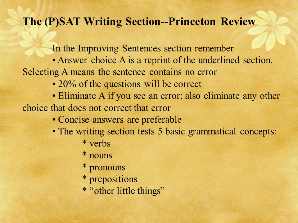 The (P)SAT Writing Section--Princeton Review In the Improving Sentences section remember Answer choice A is a reprint of the underlined section. Selec