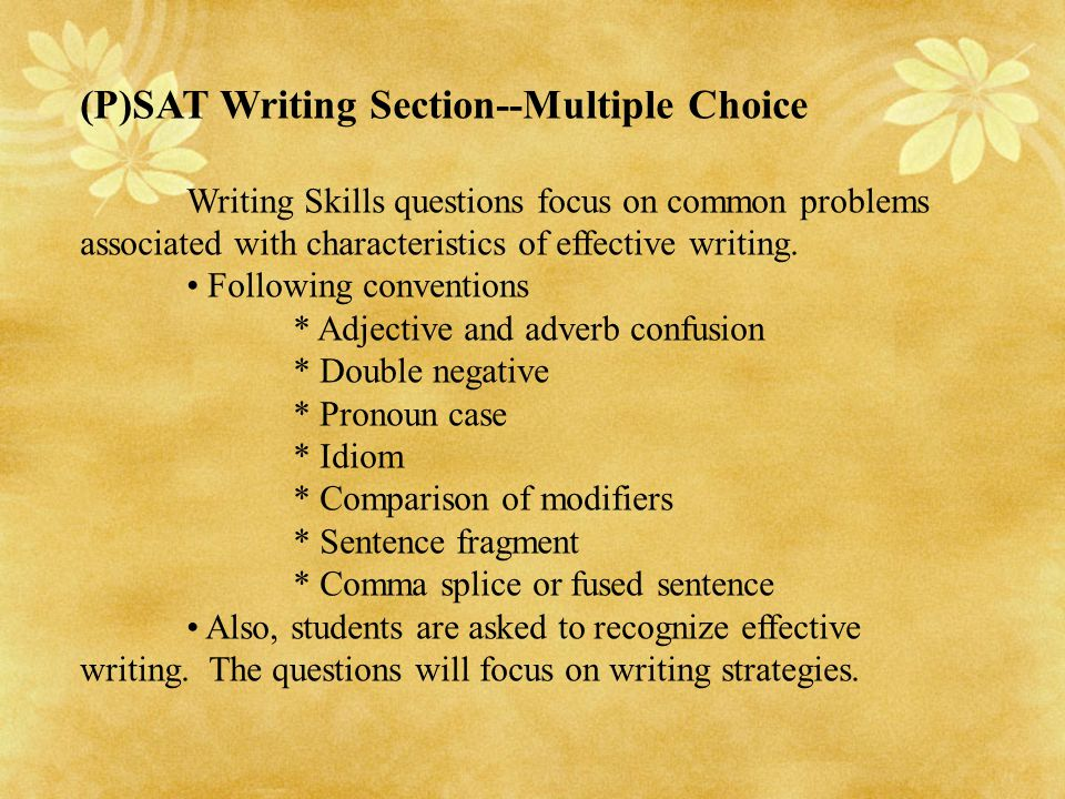 (P)SAT Writing Section--Multiple Choice Writing Skills questions focus on common problems associated with characteristics of effective writing. Follow