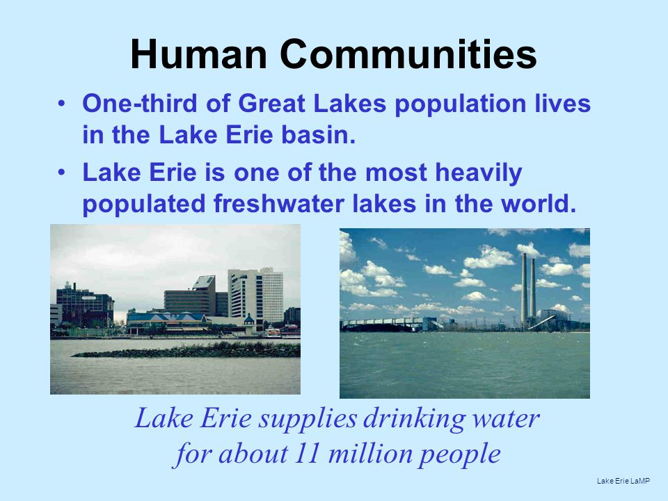 Human Communities One-third of Great Lakes population lives in the Lake Erie basin.