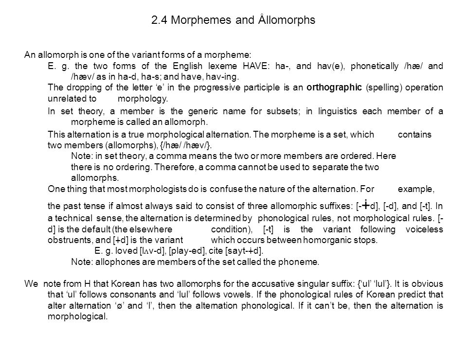 2.4 Morphemes and Ållomorphs An allomorph is one of the variant forms of a morpheme: E.