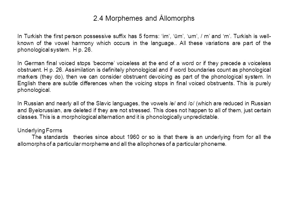 2.4 Morphemes and Ållomorphs In Turkish the first person possessive suffix has 5 forms: 'im', 'üm', 'um', / m' and 'm'. Turkish is well- known of the