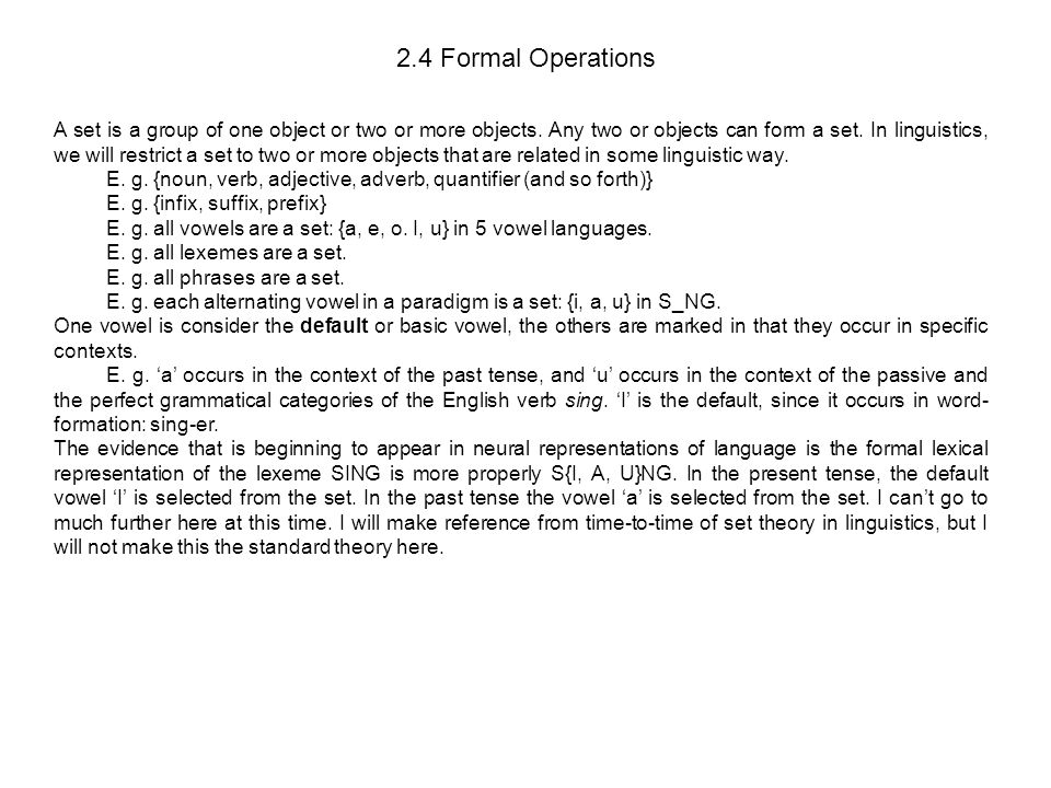 2.4 Formal Operations A set is a group of one object or two or more objects. Any two or objects can form a set. In linguistics, we will restrict a set