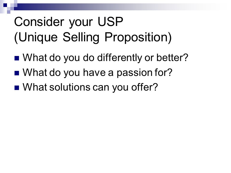 Consider your USP (Unique Selling Proposition) What do you do differently or better.