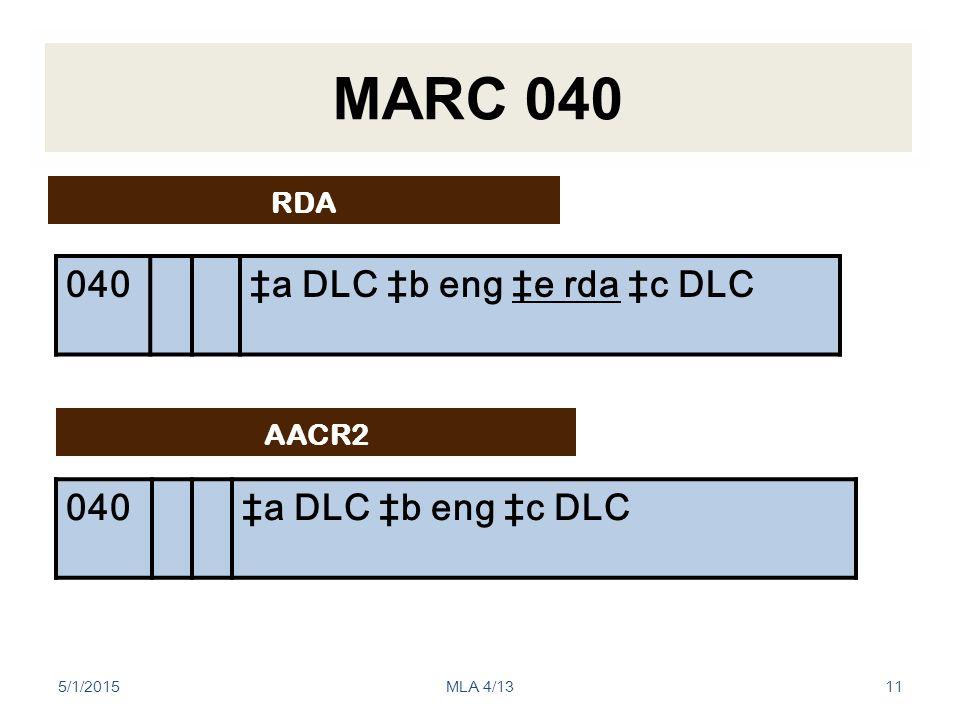 MARC 040 040‡a DLC ‡b eng ‡c DLC AACR2 RDA 040‡a DLC ‡b eng ‡e rda ‡c DLC 5/1/201511MLA 4/13