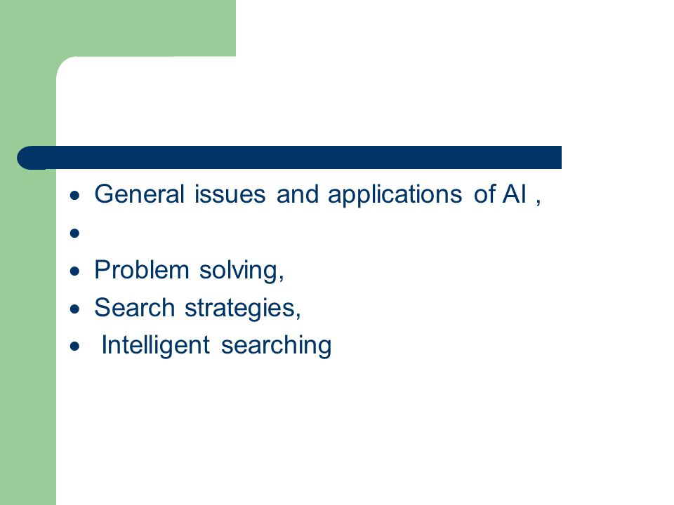  General issues and applications of AI,   Problem solving,  Search strategies,  Intelligent searching