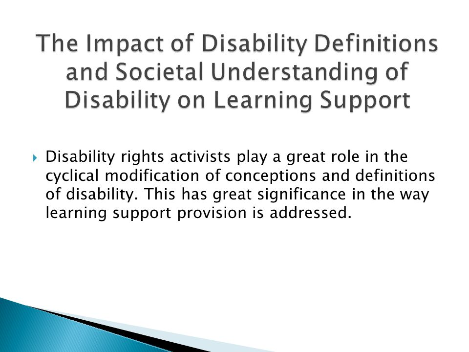  Disability rights activists play a great role in the cyclical modification of conceptions and definitions of disability.