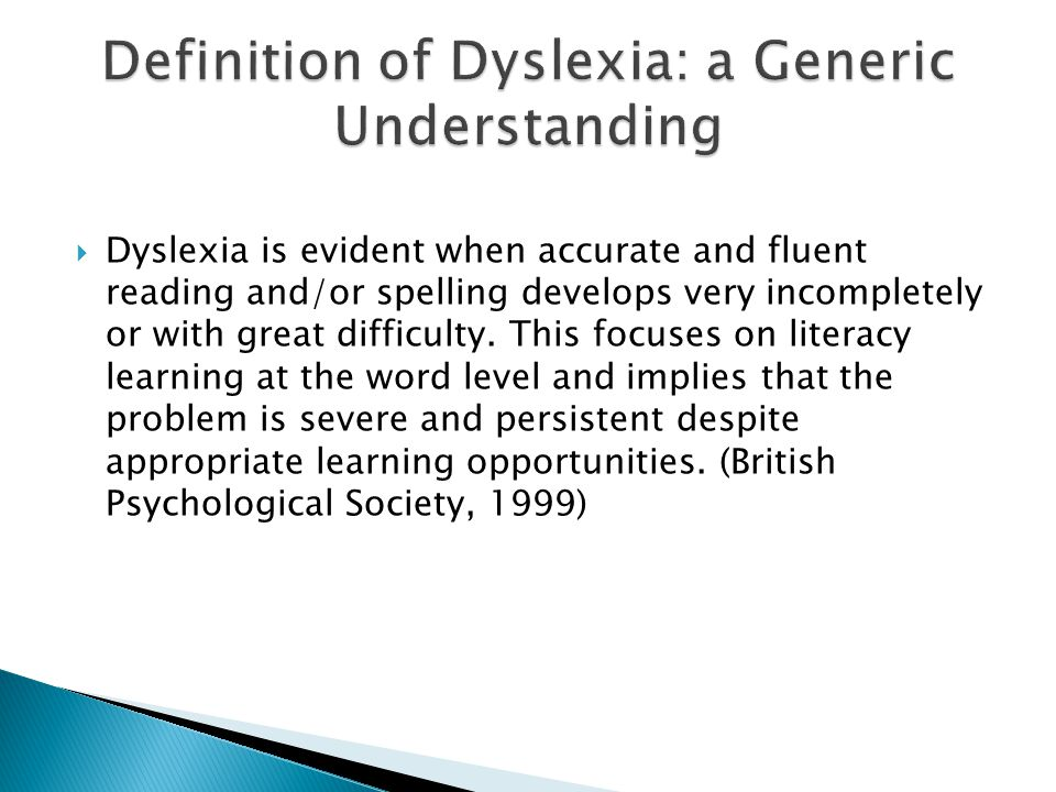  Dyslexia is evident when accurate and fluent reading and/or spelling develops very incompletely or with great difficulty.