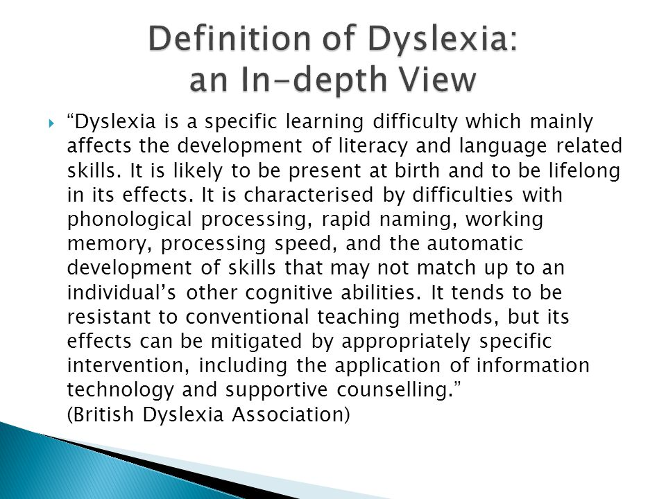  Dyslexia is a specific learning difficulty which mainly affects the development of literacy and language related skills.