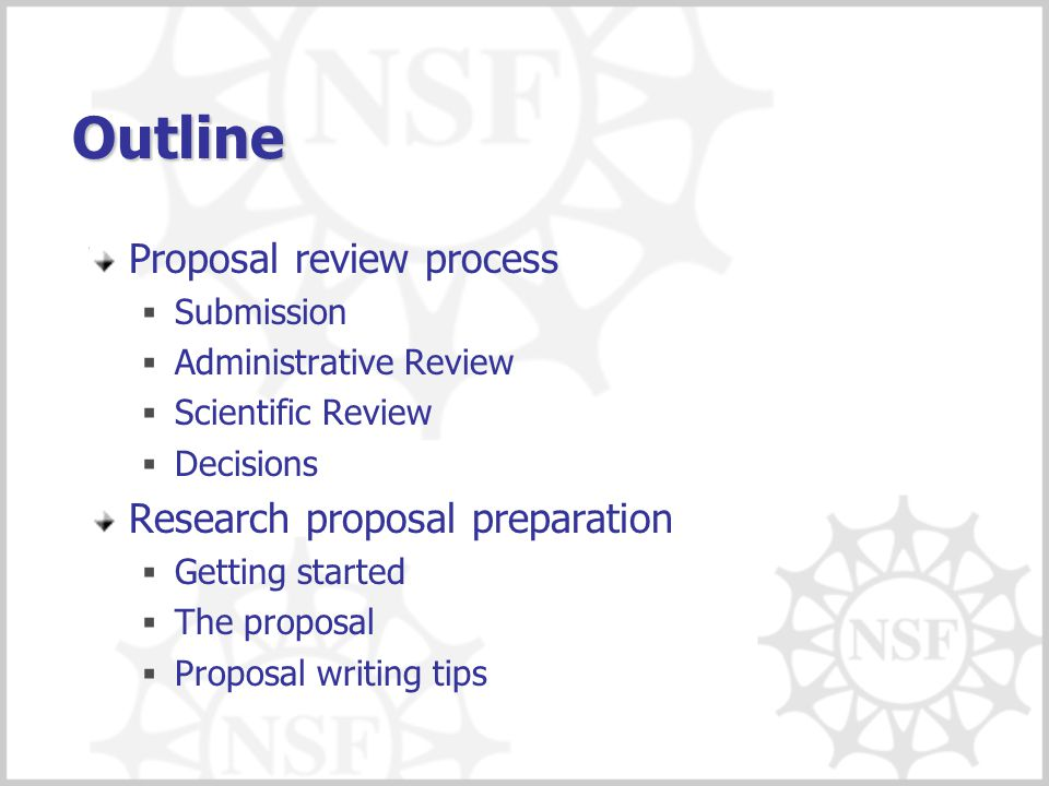 Outline Proposal review process  Submission  Administrative Review  Scientific Review  Decisions Research proposal preparation  Getting started 