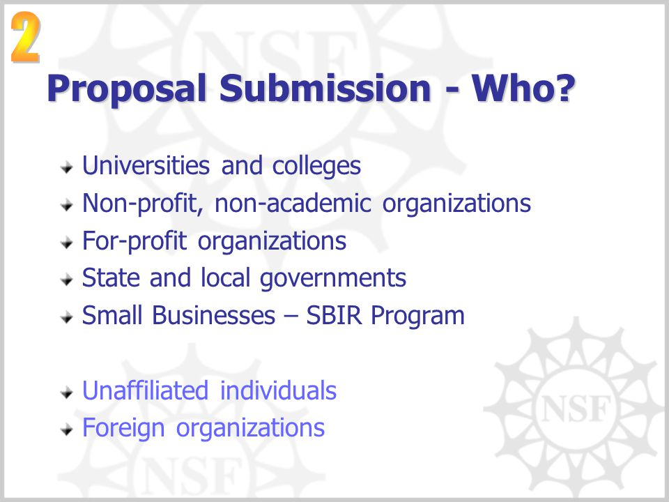 Proposal Submission - Who? Universities and colleges Non-profit, non-academic organizations For-profit organizations State and local governments Small