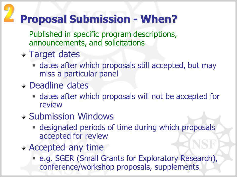 Proposal Submission - When? Published in specific program descriptions, announcements, and solicitations Target dates  dates after which proposals st