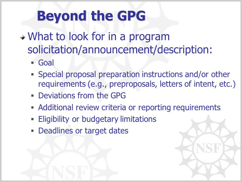 Beyond the GPG What to look for in a program solicitation/announcement/description:  Goal  Special proposal preparation instructions and/or other re