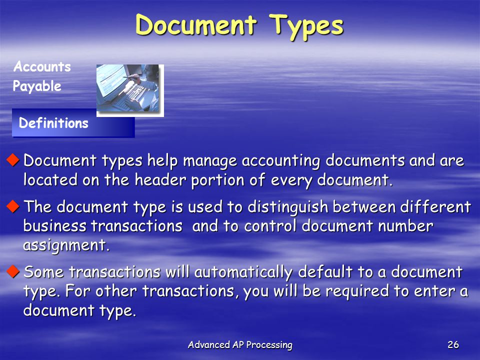 Advanced AP Processing26 Definitions Accounts Payable  Document types help manage accounting documents and are located on the header portion of every