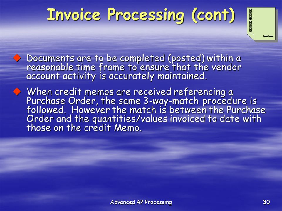 Advanced AP Processing30  Documents are to be completed (posted) within a reasonable time frame to ensure that the vendor account activity is accurat