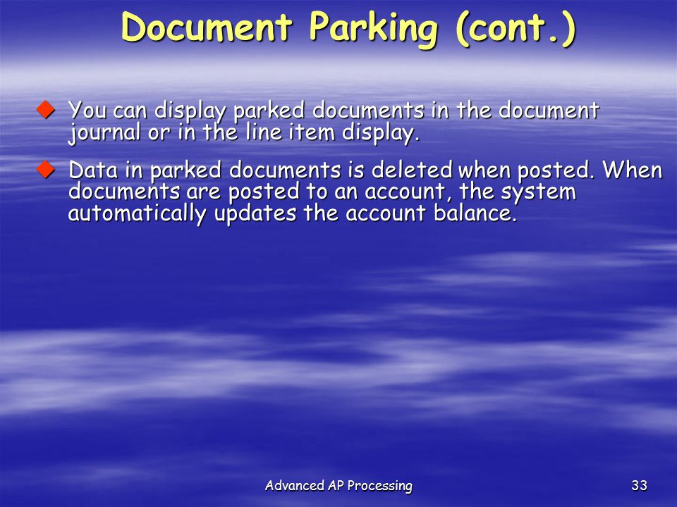 Advanced AP Processing33 Document Parking (cont.)  You can display parked documents in the document journal or in the line item display.  Data in pa