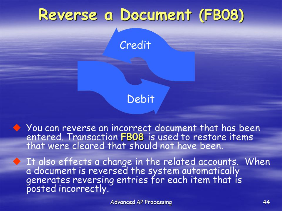 Advanced AP Processing44 FB08  You can reverse an incorrect document that has been entered. Transaction FB08 is used to restore items that were clear