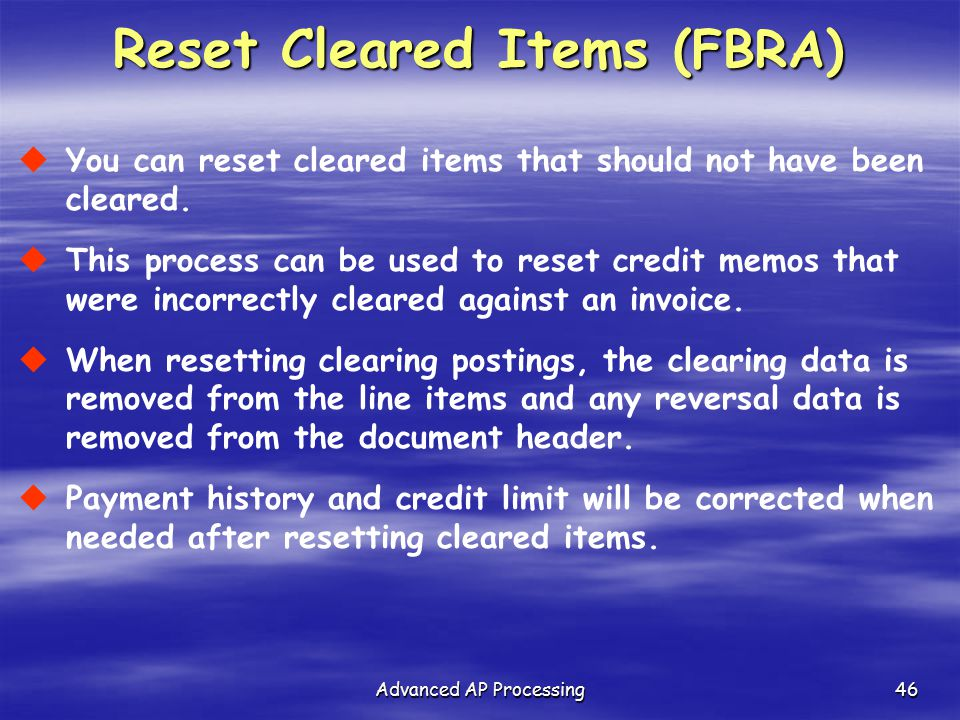 Advanced AP Processing46  You can reset cleared items that should not have been cleared.  This process can be used to reset credit memos that were i