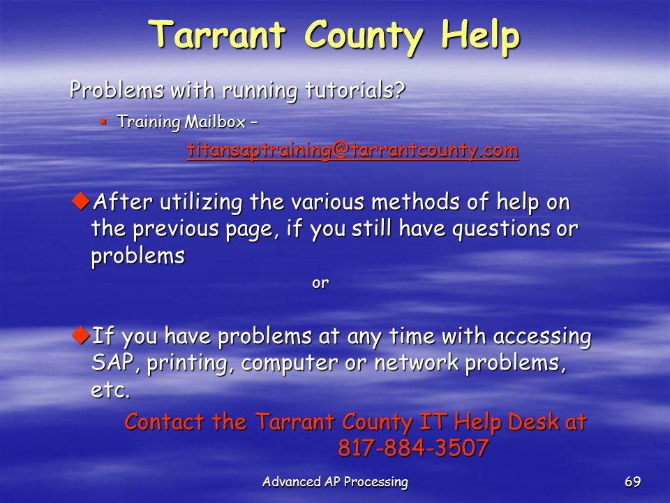 Advanced AP Processing69 Tarrant County Help Problems with running tutorials?  Training Mailbox – titansaptraining@tarrantcounty.com titansaptraining