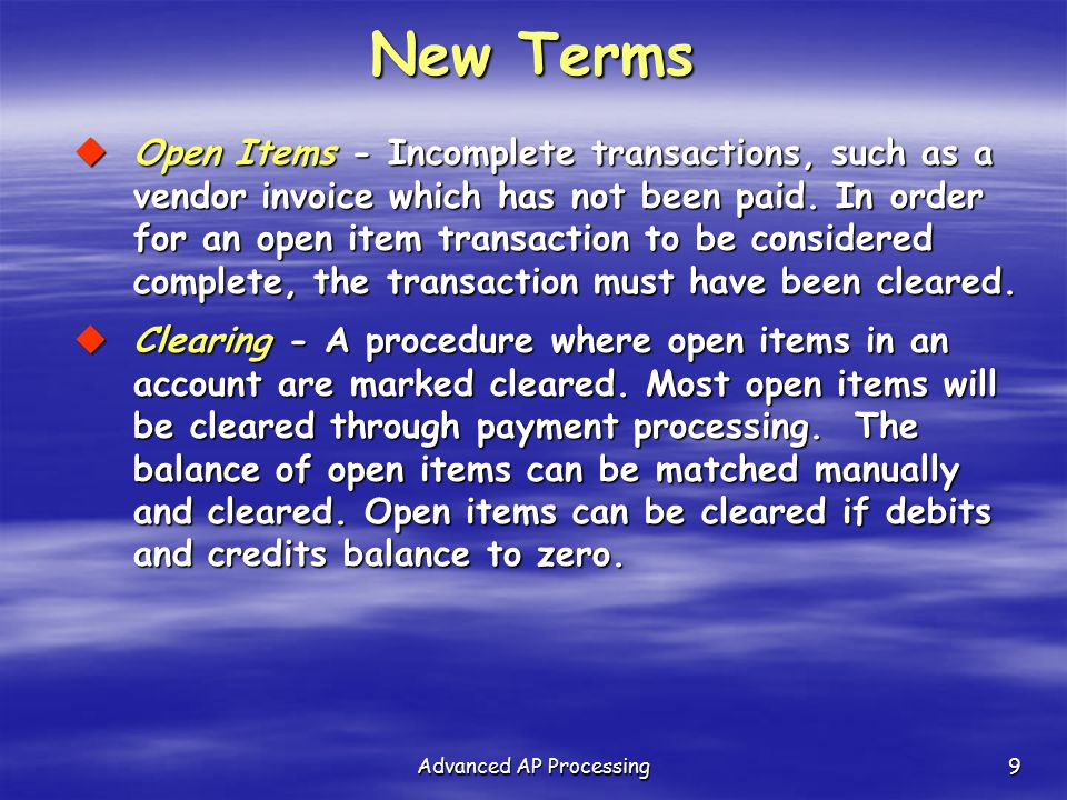 Advanced AP Processing9 New Terms  Open Items - Incomplete transactions, such as a vendor invoice which has not been paid. In order for an open item