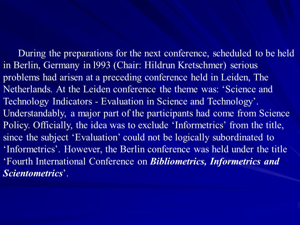 During the preparations for the next conference, scheduled to be held in Berlin, Germany in l993 (Chair: Hildrun Kretschmer) serious problems had arisen at a preceding conference held in Leiden, The Netherlands.