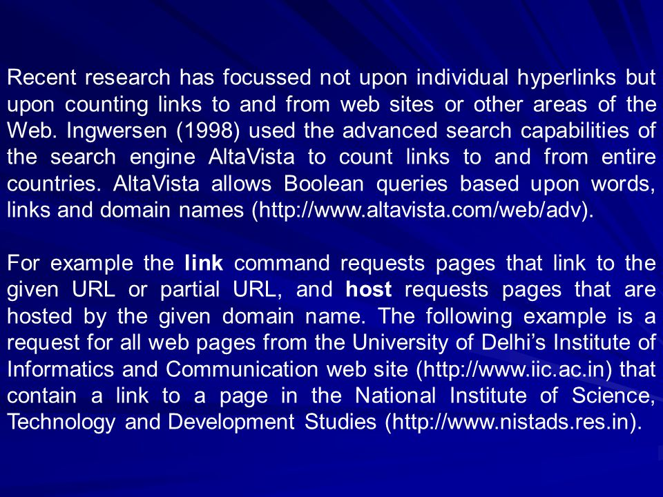 Recent research has focussed not upon individual hyperlinks but upon counting links to and from web sites or other areas of the Web.