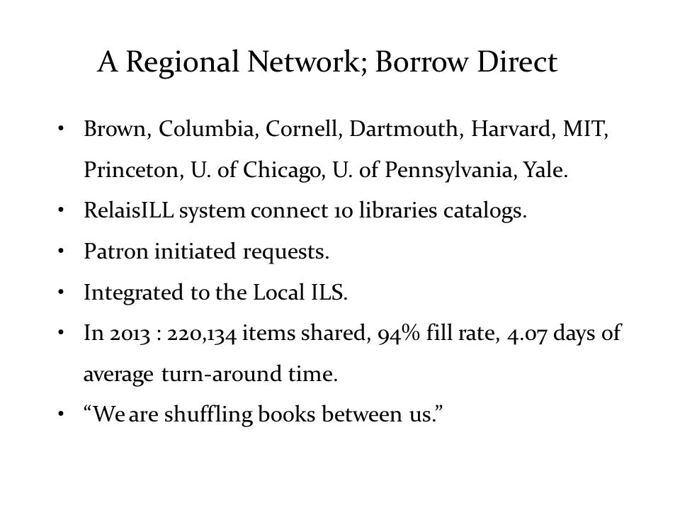 A Regional Network; Borrow Direct Brown, Columbia, Cornell, Dartmouth, Harvard, MIT, Princeton, U.