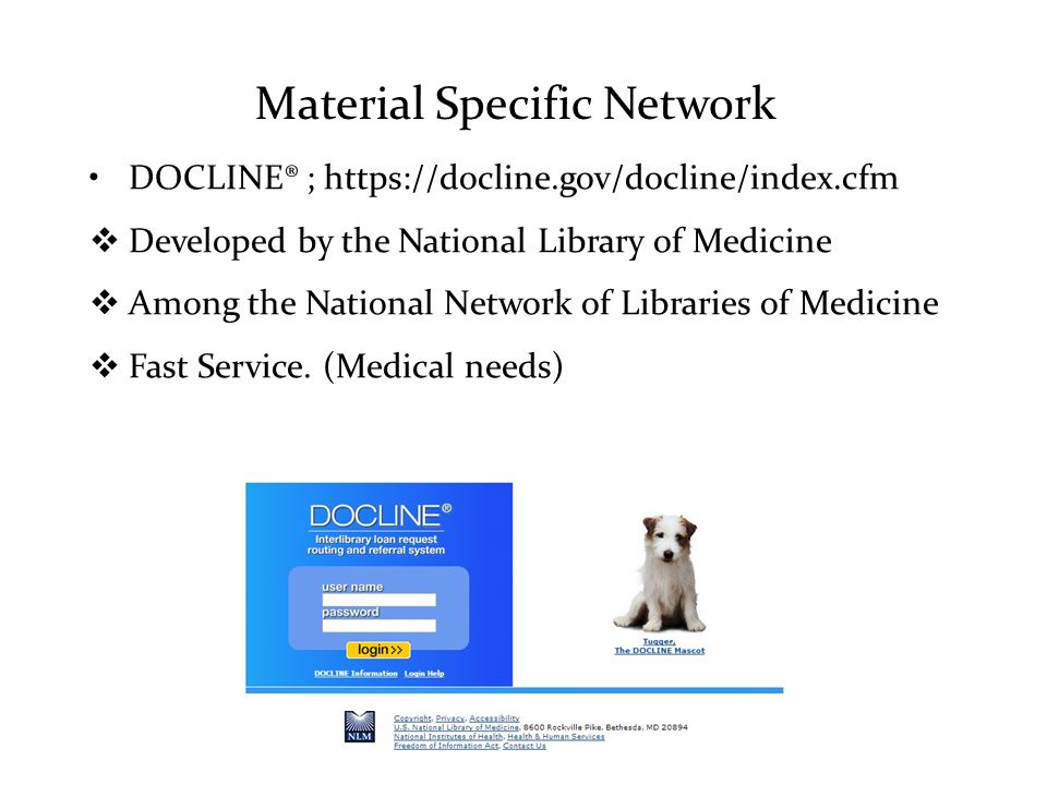 Material Specific Network DOCLINE® ; https://docline.gov/docline/index.cfm  Developed by the National Library of Medicine  Among the National Network of Libraries of Medicine  Fast Service.