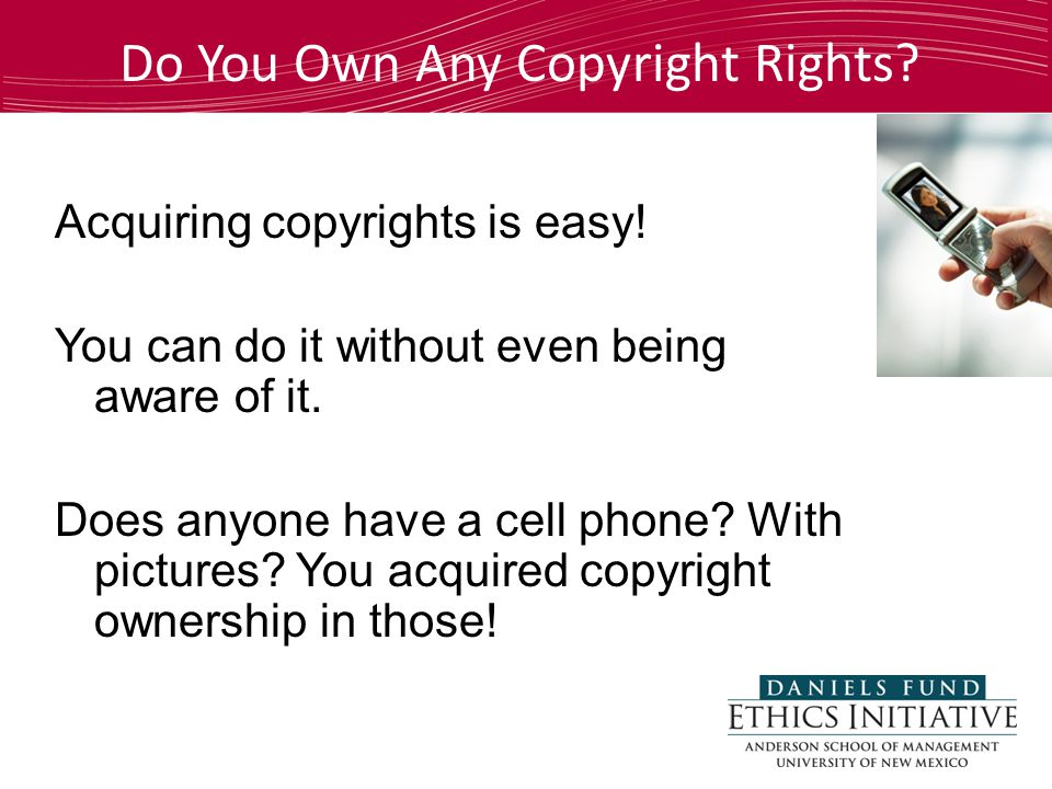 Do You Own Any Copyright Rights. Acquiring copyrights is easy.