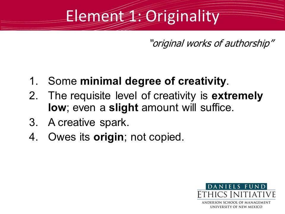 Element 1: Originality 1.Some minimal degree of creativity.
