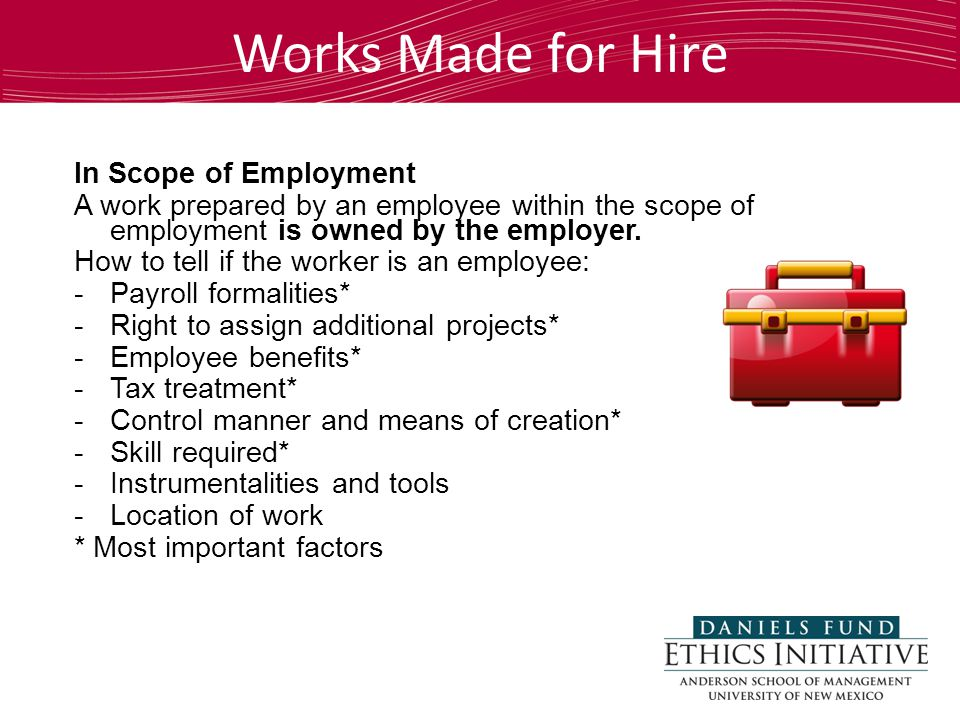 Works Made for Hire In Scope of Employment A work prepared by an employee within the scope of employment is owned by the employer.