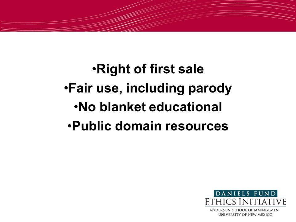 Some Exceptions to Infringements and Resources Right of first sale Fair use, including parody No blanket educational Public domain resources