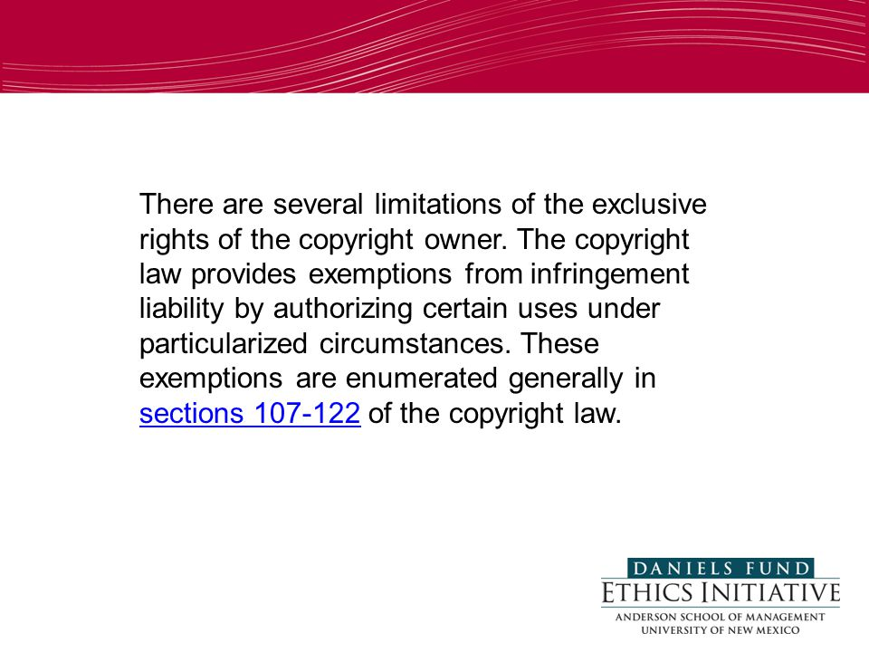 Some Exceptions to Infringements and Resources There are several limitations of the exclusive rights of the copyright owner.