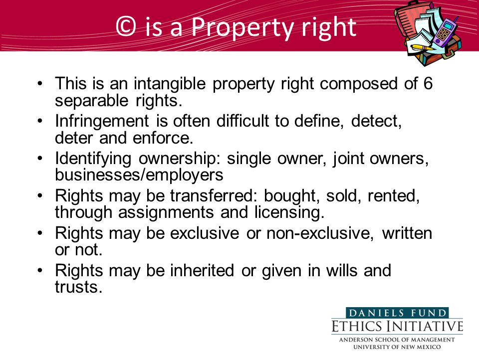 © is a Property right This is an intangible property right composed of 6 separable rights.