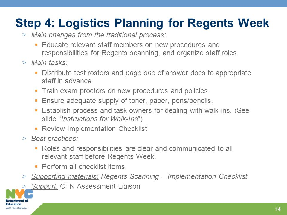 14 Step 4: Logistics Planning for Regents Week >Main changes from the traditional process:  Educate relevant staff members on new procedures and responsibilities for Regents scanning, and organize staff roles.