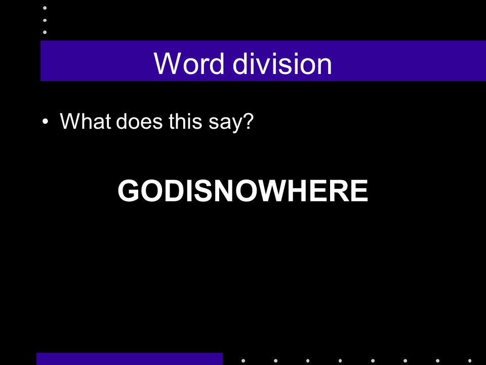 Word division What does this say? GODISNOWHERE