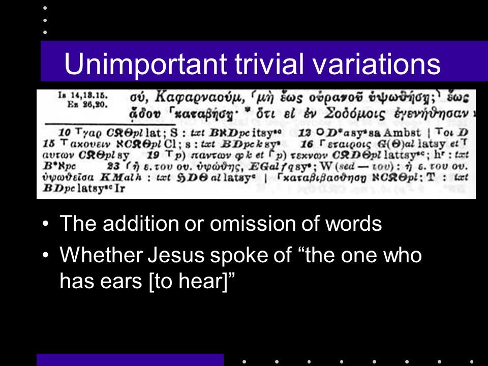 Unimportant trivial variations The addition or omission of words Whether Jesus spoke of the one who has ears [to hear]