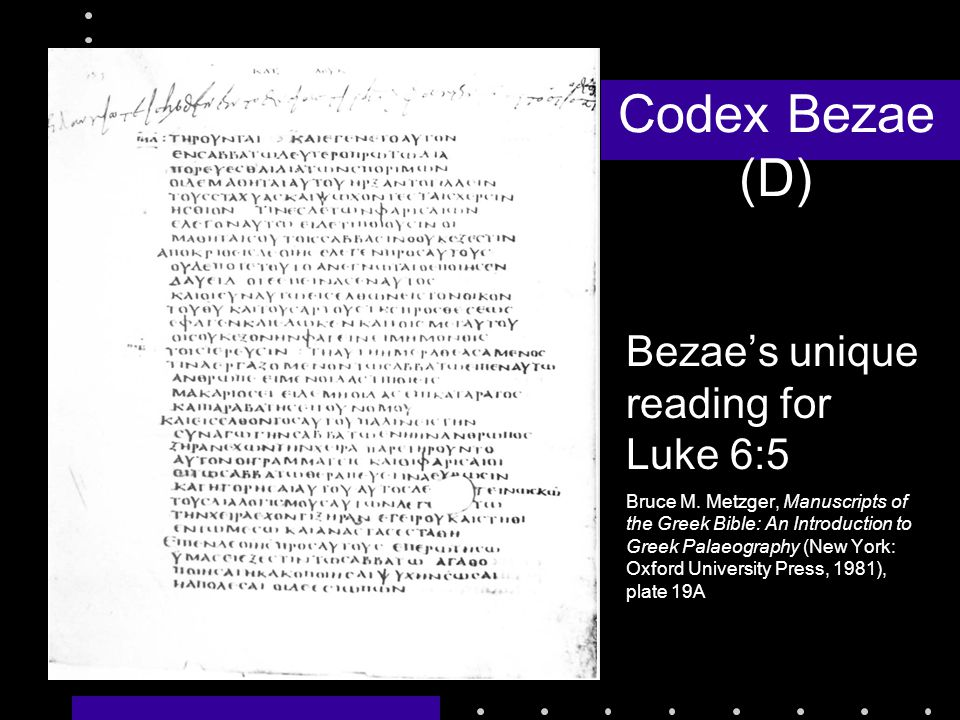 Bezae's unique reading for Luke 6:5 Bruce M. Metzger, Manuscripts of the Greek Bible: An Introduction to Greek Palaeography (New York: Oxford Universi