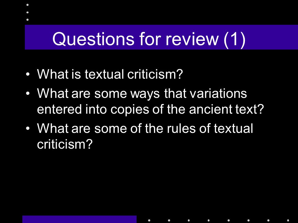 Questions for review (1) What is textual criticism.
