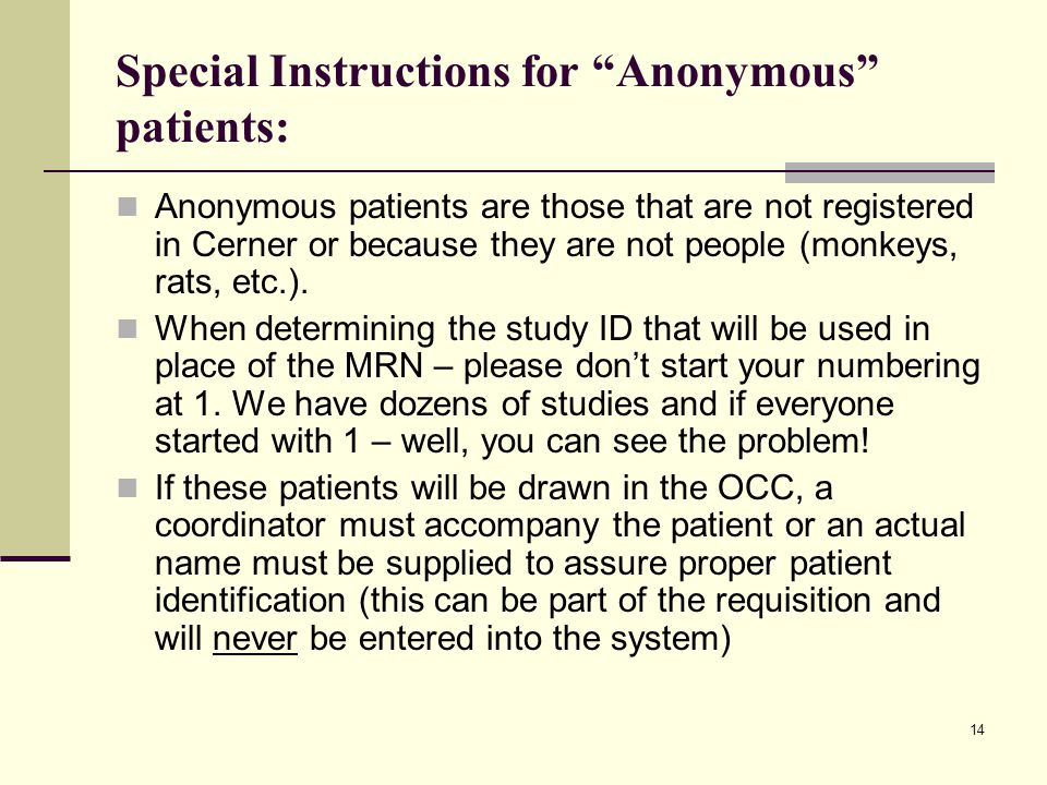"""14 Special Instructions for """"Anonymous"""" patients: Anonymous patients are those that are not registered in Cerner or because they are not people (monke"""