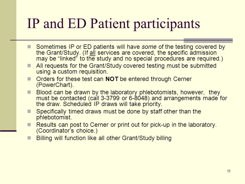 15 IP and ED Patient participants Sometimes IP or ED patients will have some of the testing covered by the Grant/Study. (If all services are covered,
