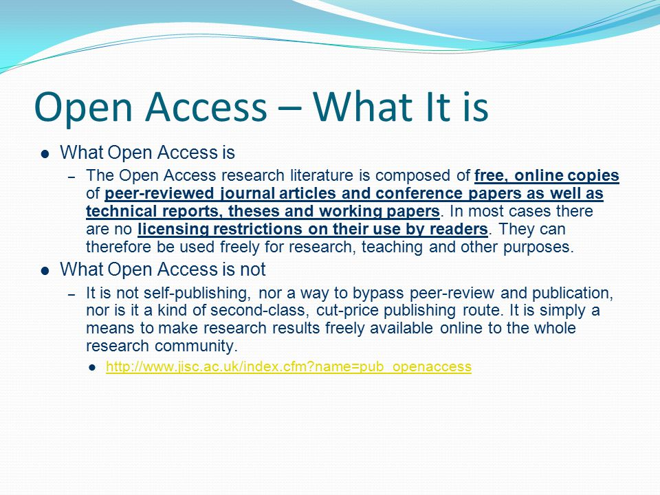 Open Access – What It is What Open Access is – The Open Access research literature is composed of free, online copies of peer-reviewed journal article
