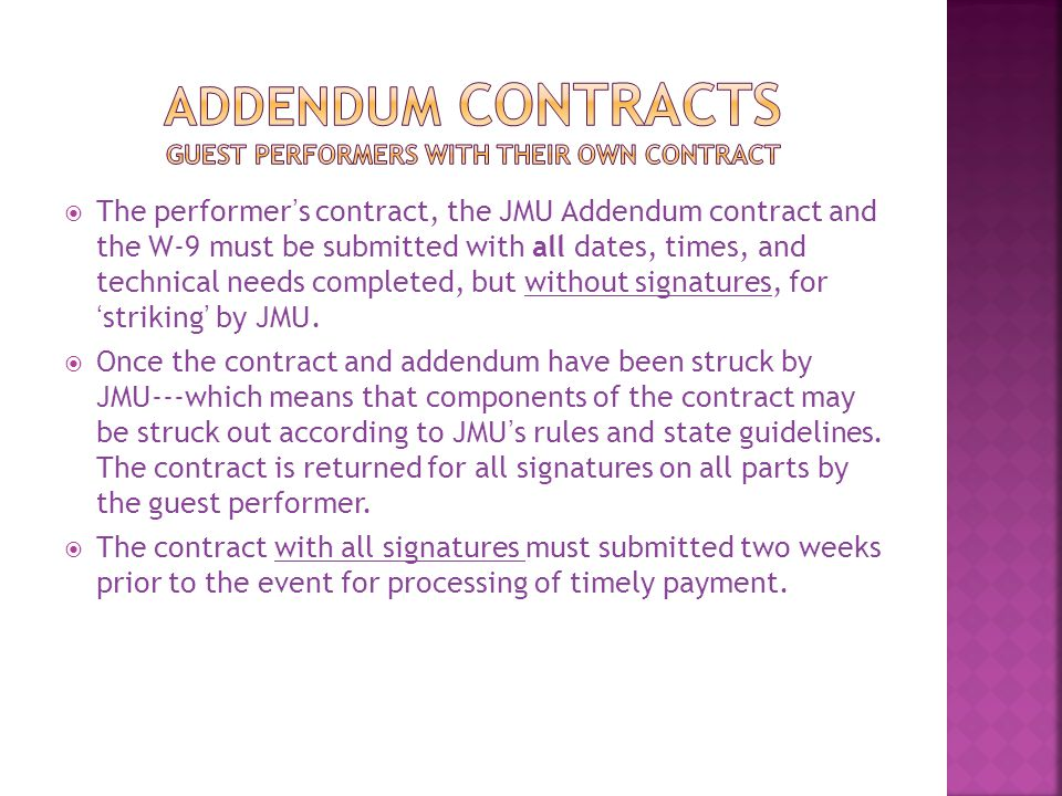  The performer's contract, the JMU Addendum contract and the W-9 must be submitted with all dates, times, and technical needs completed, but without signatures, for 'striking' by JMU.