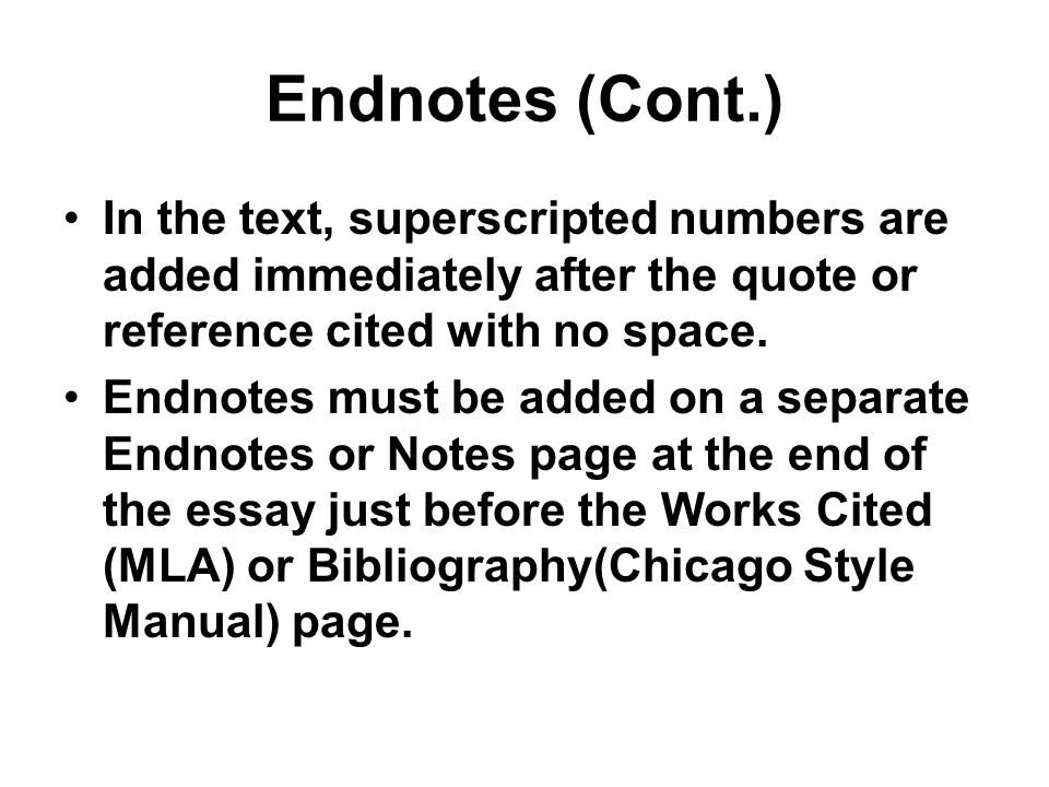 Endnotes (Cont.) In the text, superscripted numbers are added immediately after the quote or reference cited with no space. Endnotes must be added on