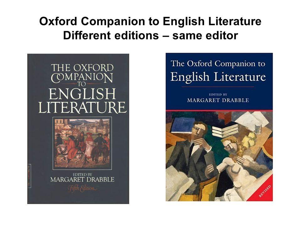 Oxford Companion to English Literature Different editions – different editors