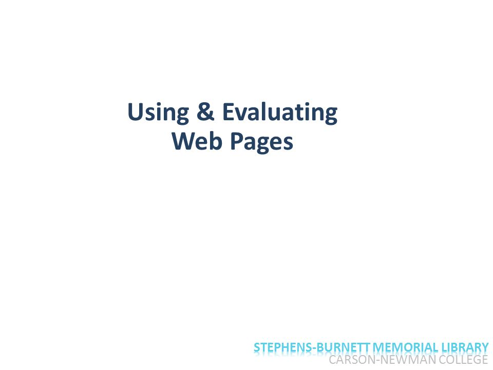 CARSON-NEWMAN COLLEGE Using & Evaluating Web Pages