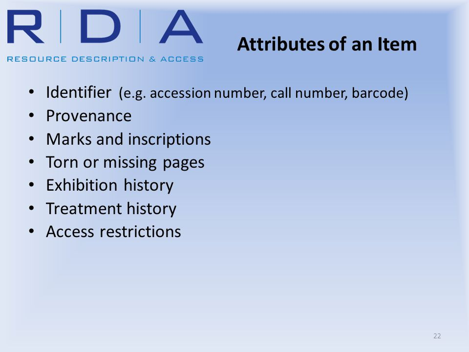 Attributes of an Item Identifier (e.g. accession number, call number, barcode) Provenance Marks and inscriptions Torn or missing pages Exhibition hist