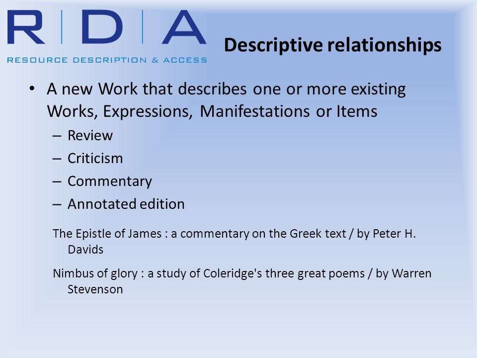 Descriptive relationships A new Work that describes one or more existing Works, Expressions, Manifestations or Items – Review – Criticism – Commentary